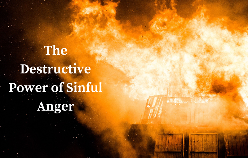 The Destructive Power of Sinful Anger