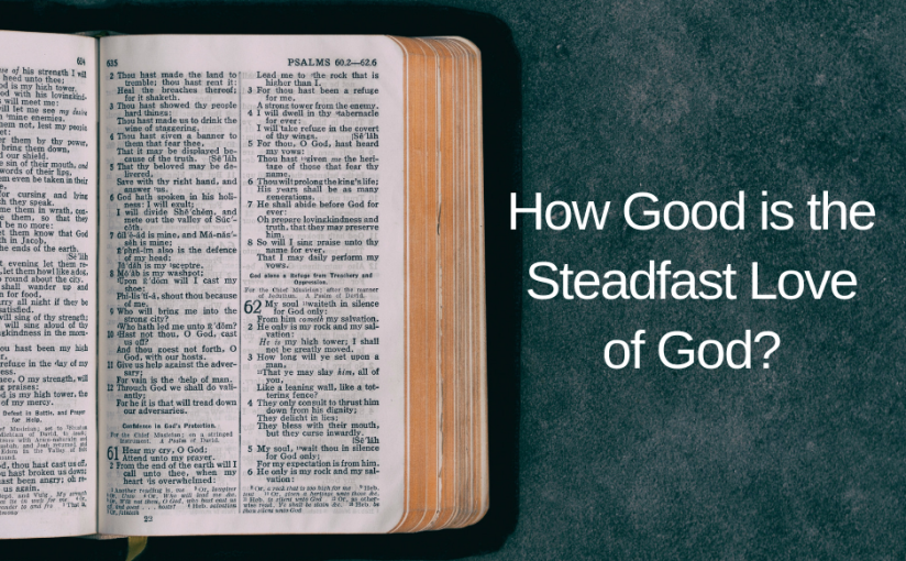 How Good is the Steadfast Love of God?