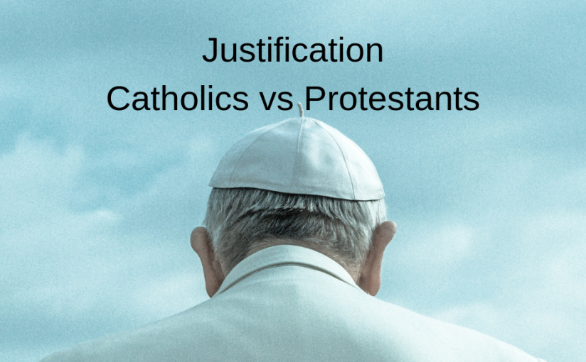 Justification-Catholics vs Protestants